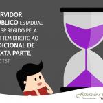 SERVIDOR PUBLICO ESTADUAL DE SP REGIDO PELA CLT TEM DIREITO AO ADICIONAL DE SEXTA PARTE, DIZ TST